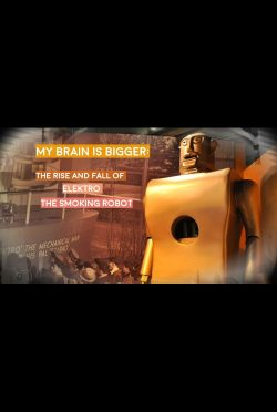 MY_BRAIN_IS_BIGGER-_THE_RISE_AND_FALL_OF_ELEKTRO_THE_SMOKING_ROBOT-poster-VFF7508